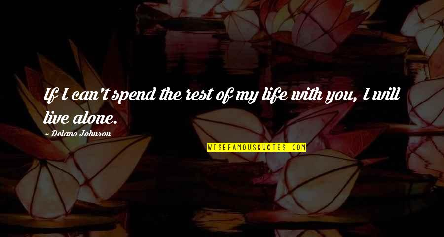 Love Images Quotes By Delano Johnson: If I can't spend the rest of my