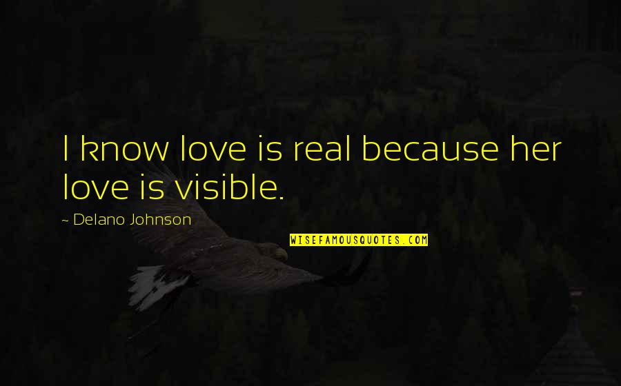 Love Images Quotes By Delano Johnson: I know love is real because her love