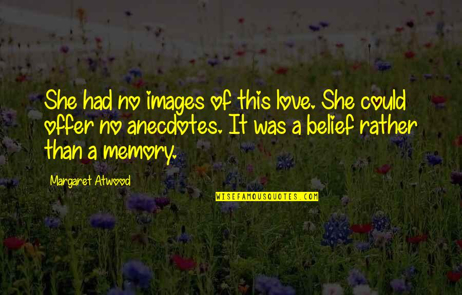 Love Images Quotes By Margaret Atwood: She had no images of this love. She
