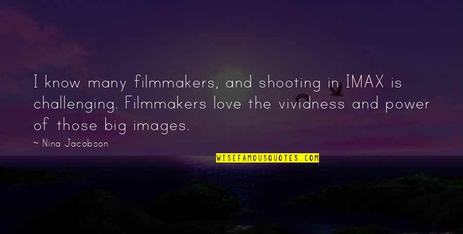Love Images Quotes By Nina Jacobson: I know many filmmakers, and shooting in IMAX
