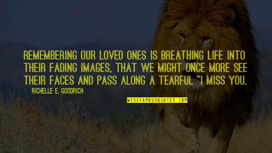 Love Images Quotes By Richelle E. Goodrich: Remembering our loved ones is breathing life into