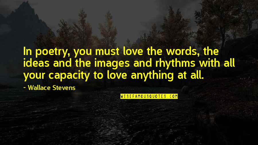 Love Images Quotes By Wallace Stevens: In poetry, you must love the words, the