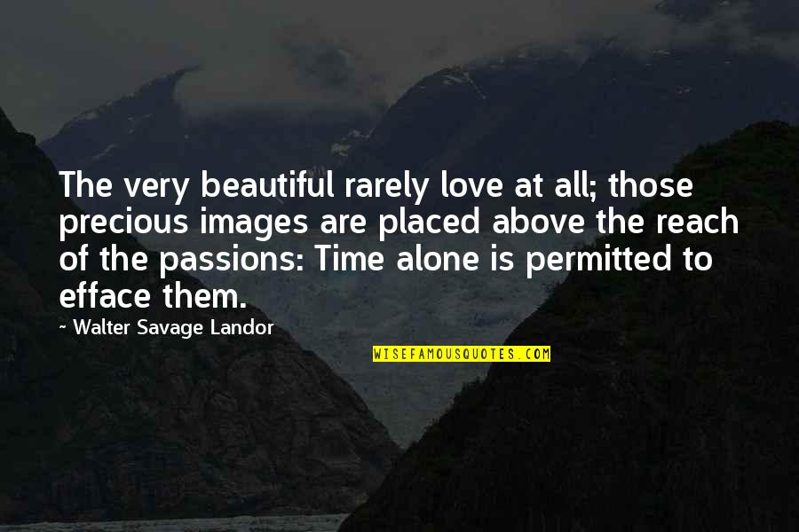 Love Images Quotes By Walter Savage Landor: The very beautiful rarely love at all; those