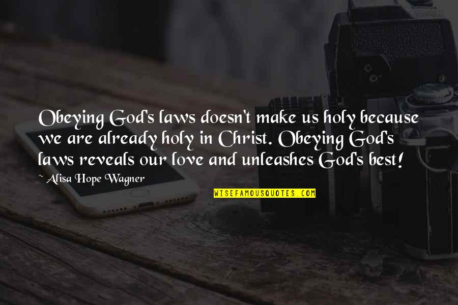 Love In Christ Quotes By Alisa Hope Wagner: Obeying God's laws doesn't make us holy because