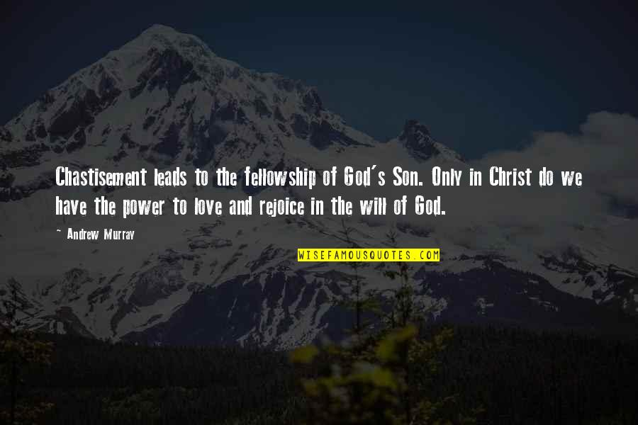 Love In Christ Quotes By Andrew Murray: Chastisement leads to the fellowship of God's Son.