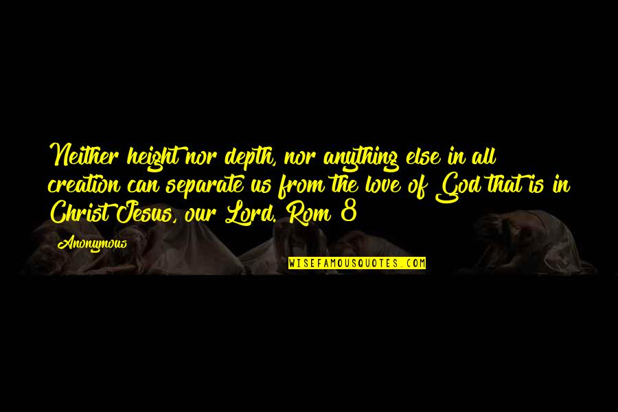 Love In Christ Quotes By Anonymous: Neither height nor depth, nor anything else in