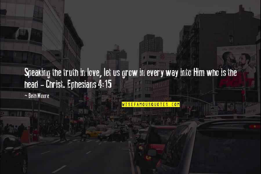Love In Christ Quotes By Beth Moore: Speaking the truth in love, let us grow