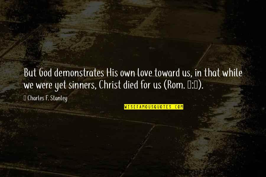 Love In Christ Quotes By Charles F. Stanley: But God demonstrates His own love toward us,