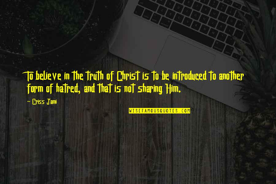 Love In Christ Quotes By Criss Jami: To believe in the truth of Christ is