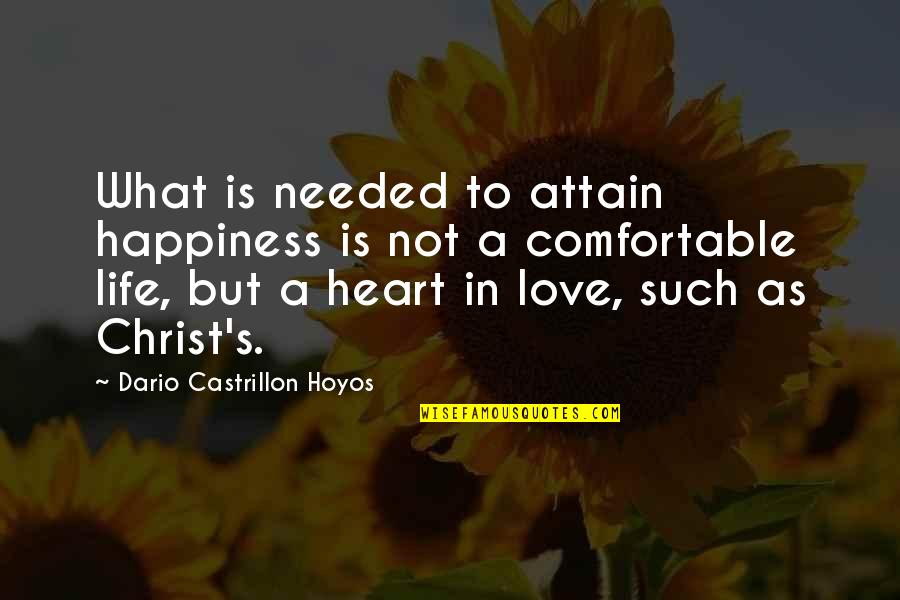 Love In Christ Quotes By Dario Castrillon Hoyos: What is needed to attain happiness is not