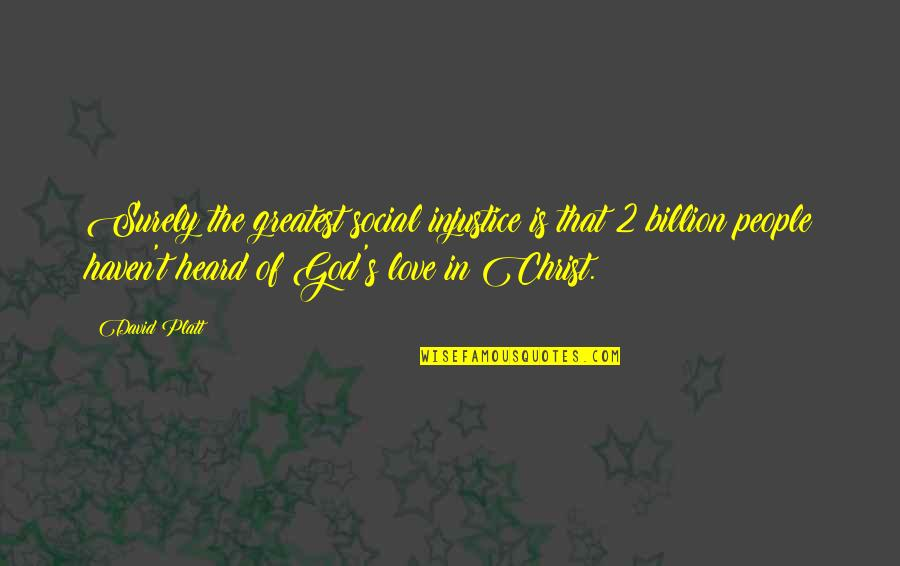 Love In Christ Quotes By David Platt: Surely the greatest social injustice is that 2