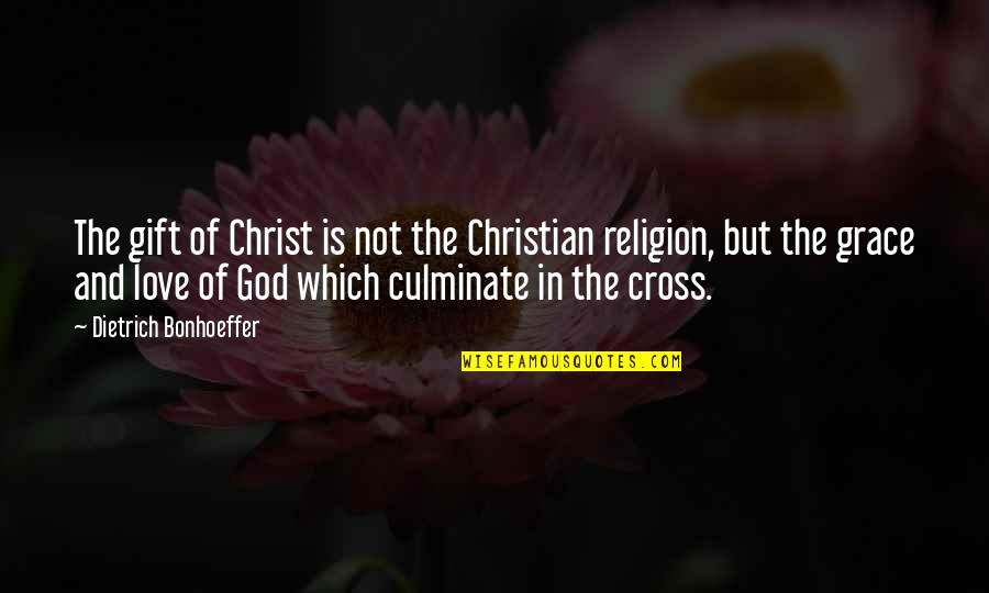 Love In Christ Quotes By Dietrich Bonhoeffer: The gift of Christ is not the Christian