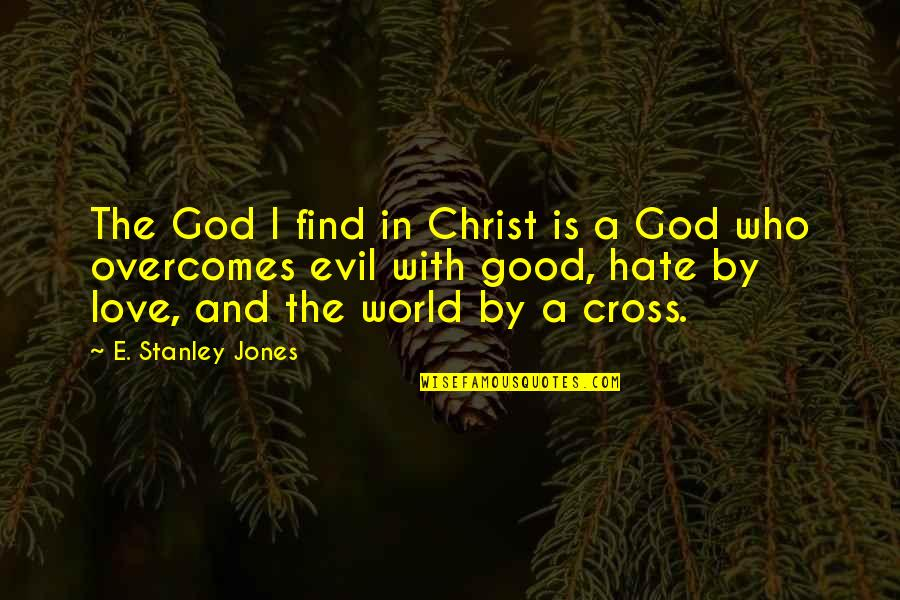 Love In Christ Quotes By E. Stanley Jones: The God I find in Christ is a