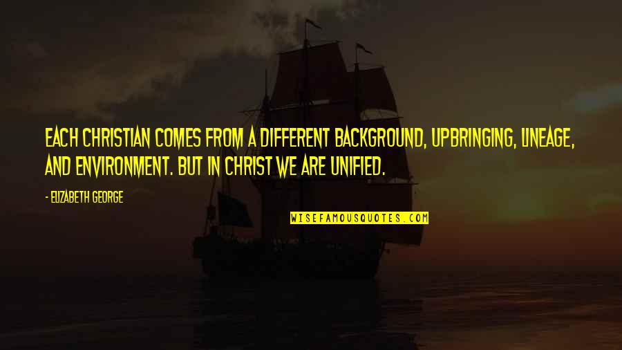 Love In Christ Quotes By Elizabeth George: Each Christian comes from a different background, upbringing,