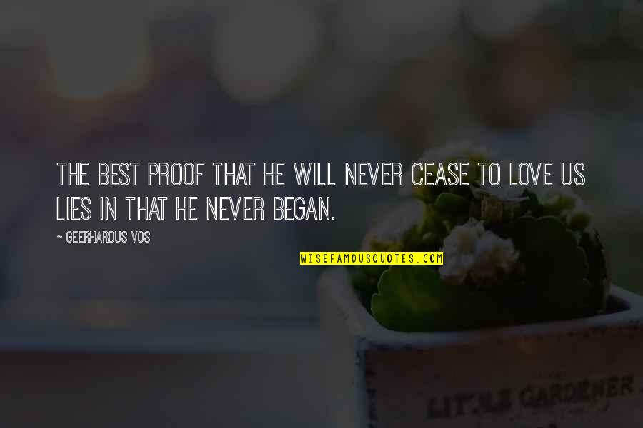 Love In Christ Quotes By Geerhardus Vos: The best proof that He will never cease