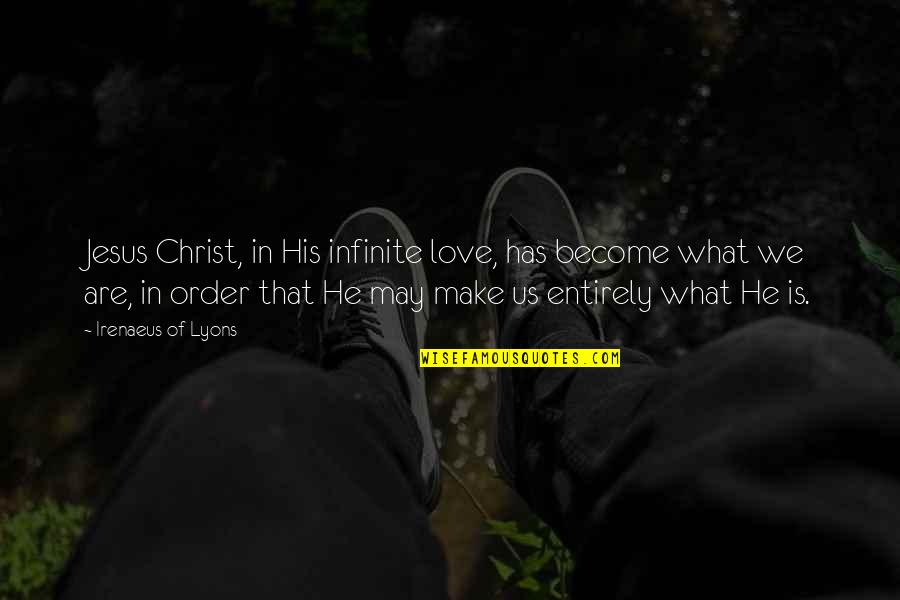 Love In Christ Quotes By Irenaeus Of Lyons: Jesus Christ, in His infinite love, has become