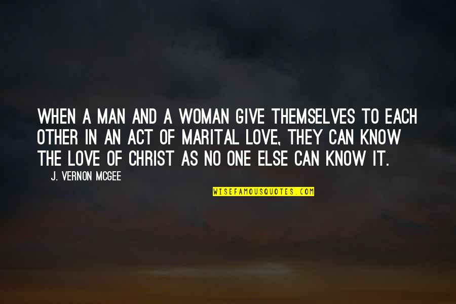Love In Christ Quotes By J. Vernon McGee: When a man and a woman give themselves