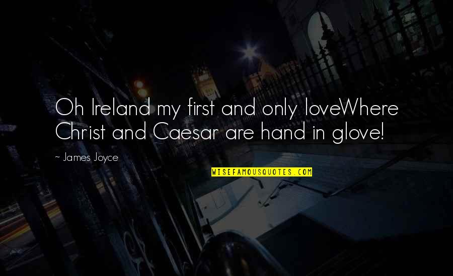 Love In Christ Quotes By James Joyce: Oh Ireland my first and only loveWhere Christ