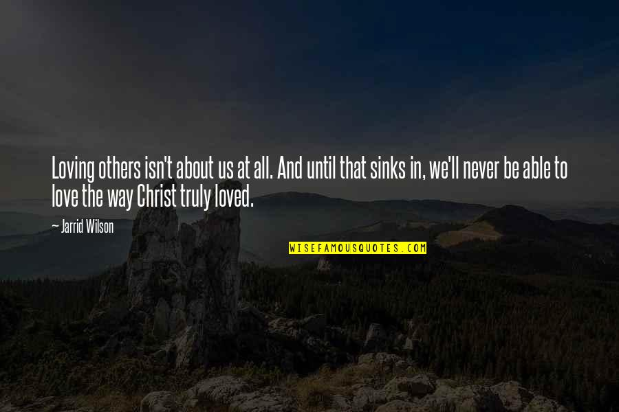 Love In Christ Quotes By Jarrid Wilson: Loving others isn't about us at all. And