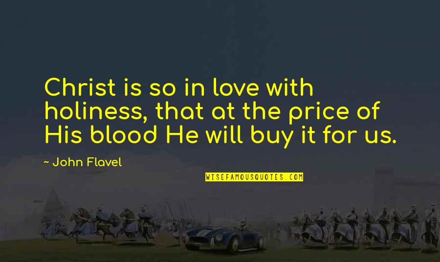 Love In Christ Quotes By John Flavel: Christ is so in love with holiness, that