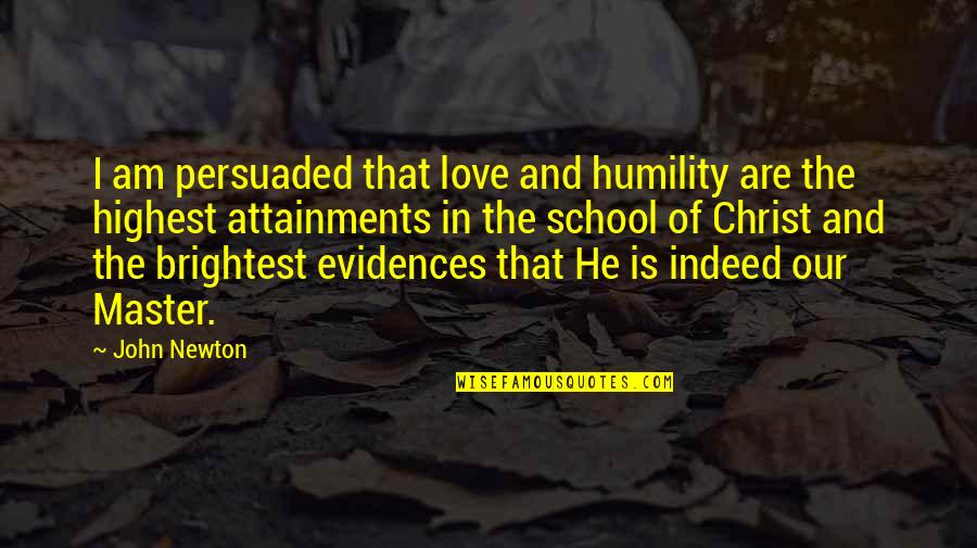 Love In Christ Quotes By John Newton: I am persuaded that love and humility are