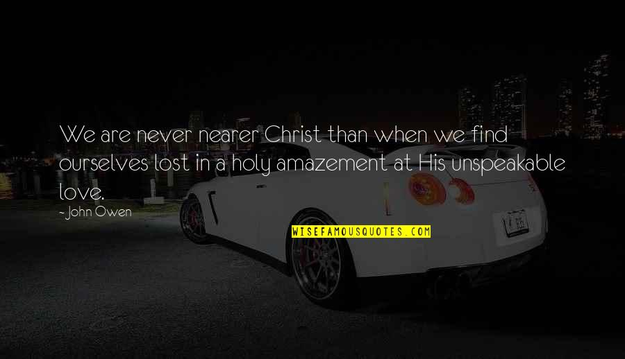 Love In Christ Quotes By John Owen: We are never nearer Christ than when we