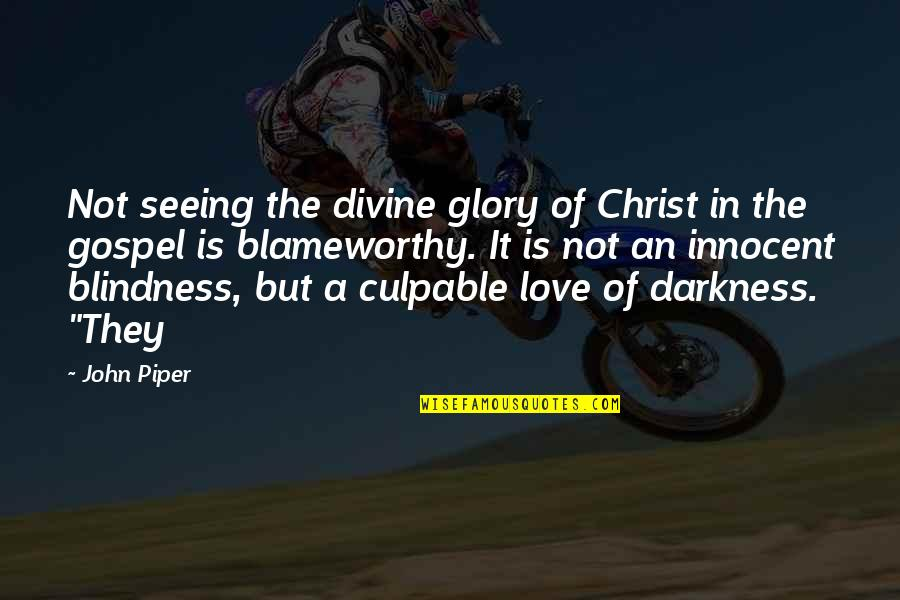 Love In Christ Quotes By John Piper: Not seeing the divine glory of Christ in