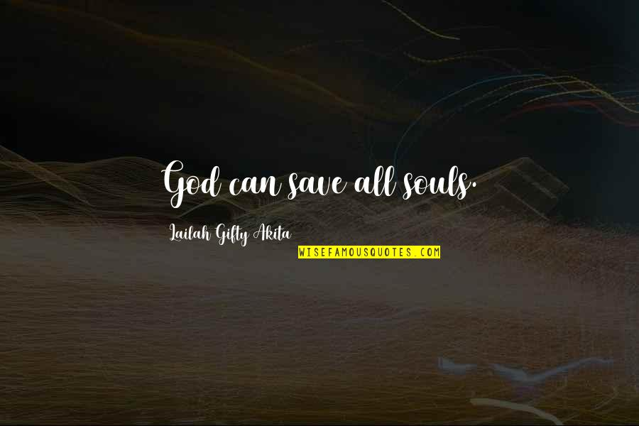 Love In Christ Quotes By Lailah Gifty Akita: God can save all souls.
