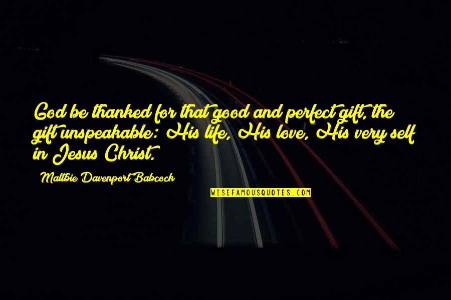 Love In Christ Quotes By Maltbie Davenport Babcock: God be thanked for that good and perfect