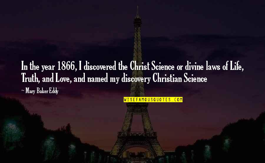 Love In Christ Quotes By Mary Baker Eddy: In the year 1866, I discovered the Christ
