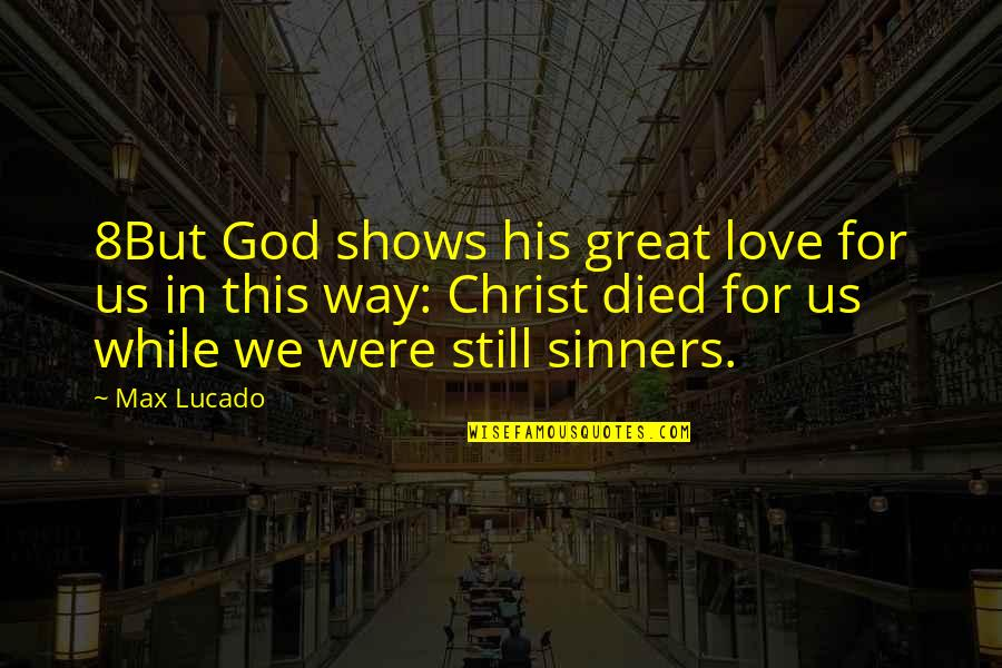 Love In Christ Quotes By Max Lucado: 8But God shows his great love for us