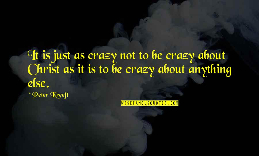Love In Christ Quotes By Peter Kreeft: It is just as crazy not to be