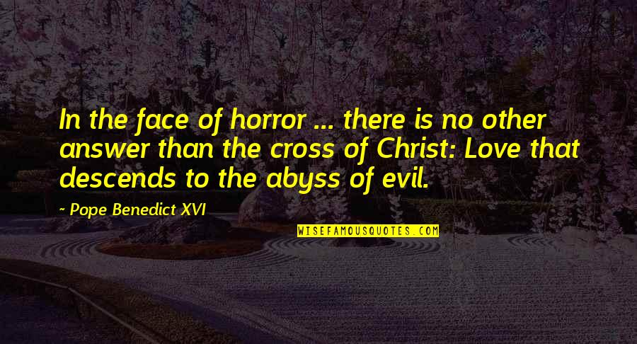 Love In Christ Quotes By Pope Benedict XVI: In the face of horror ... there is