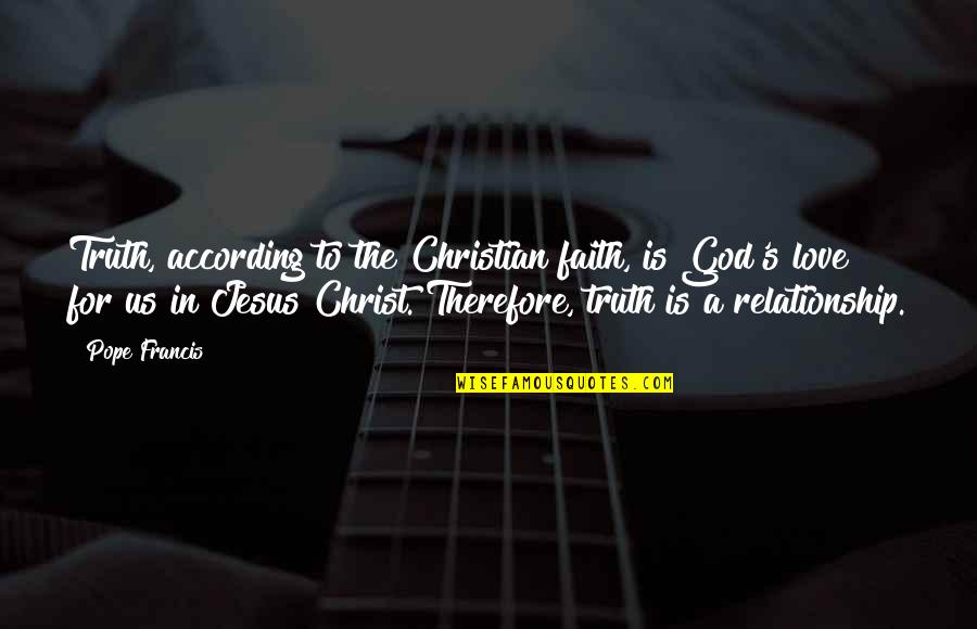 Love In Christ Quotes By Pope Francis: Truth, according to the Christian faith, is God's