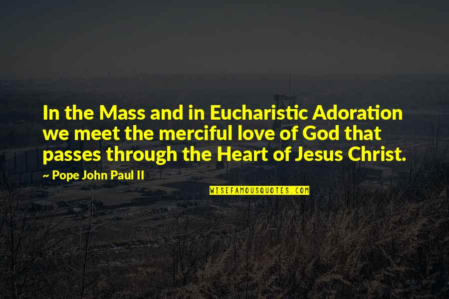 Love In Christ Quotes By Pope John Paul II: In the Mass and in Eucharistic Adoration we