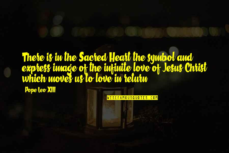 Love In Christ Quotes By Pope Leo XIII: There is in the Sacred Heart the symbol