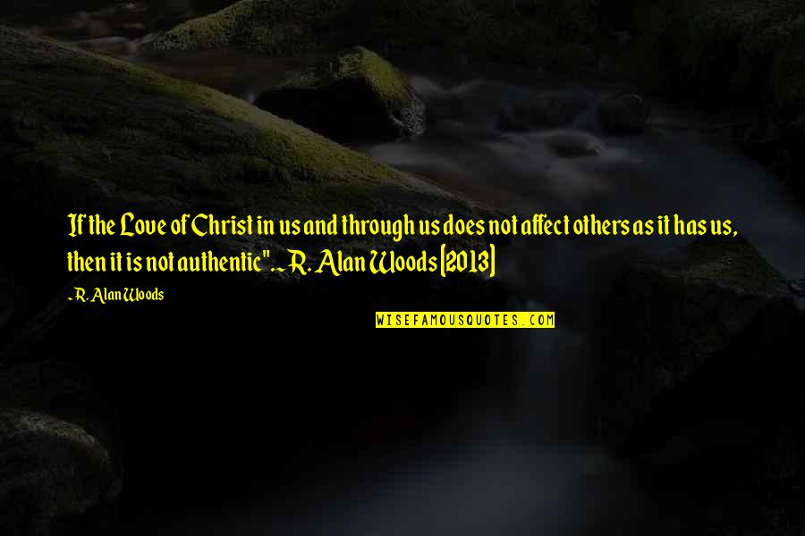 Love In Christ Quotes By R. Alan Woods: If the Love of Christ in us and