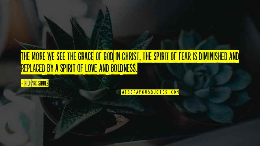 Love In Christ Quotes By Richard Sibbes: The more we see the grace of God