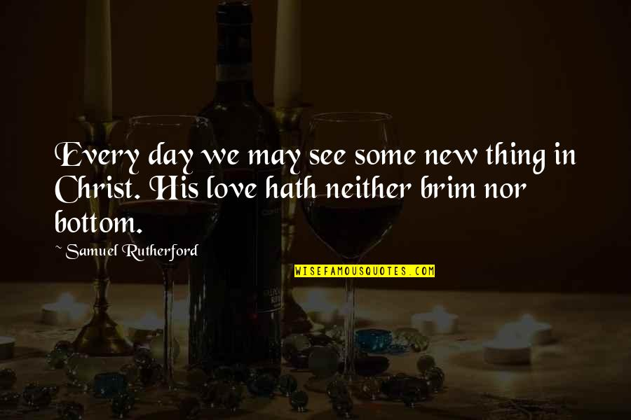 Love In Christ Quotes By Samuel Rutherford: Every day we may see some new thing