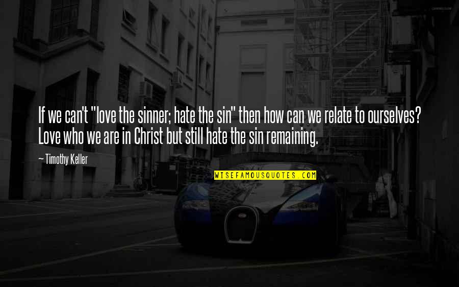 "Love In Christ Quotes By Timothy Keller: If we can't ""love the sinner; hate the"