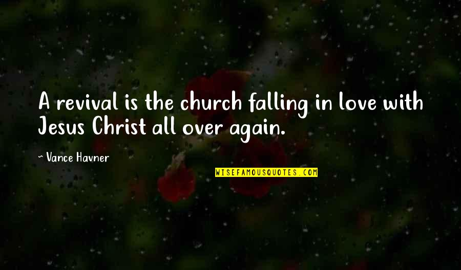 Love In Christ Quotes By Vance Havner: A revival is the church falling in love