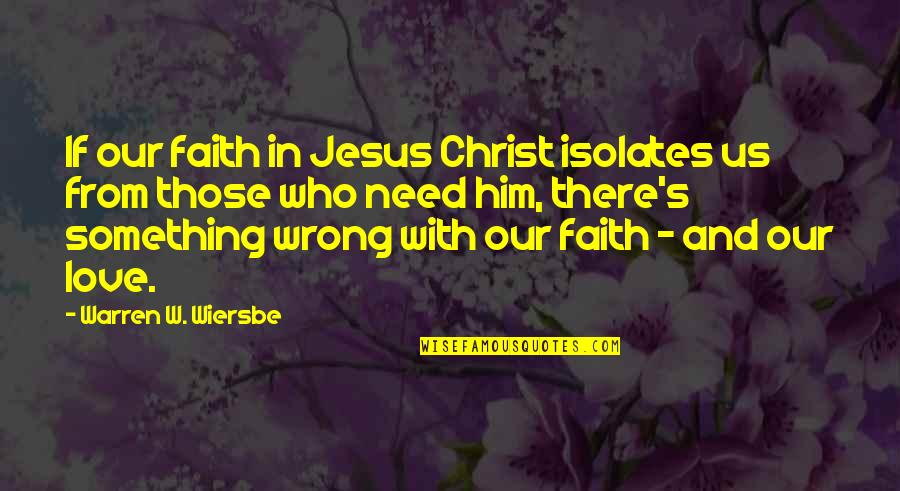 Love In Christ Quotes By Warren W. Wiersbe: If our faith in Jesus Christ isolates us
