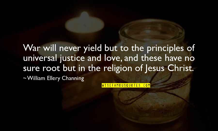 Love In Christ Quotes By William Ellery Channing: War will never yield but to the principles