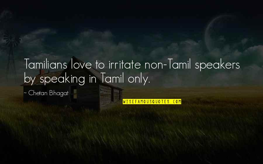 Love In Tamil Quotes By Chetan Bhagat: Tamilians love to irritate non-Tamil speakers by speaking
