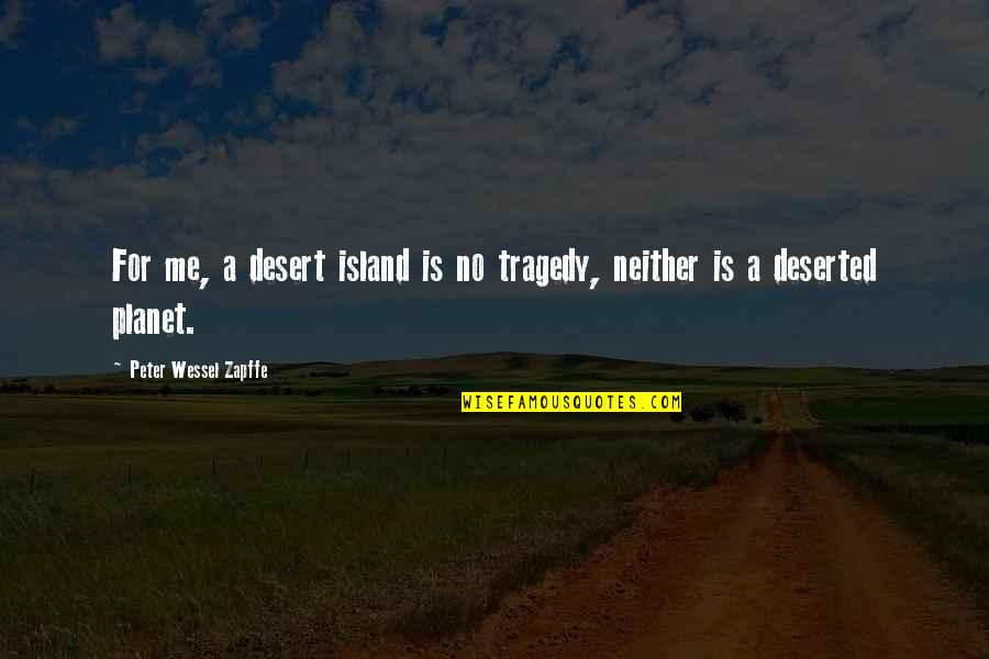 Love In Tamil Quotes By Peter Wessel Zapffe: For me, a desert island is no tragedy,