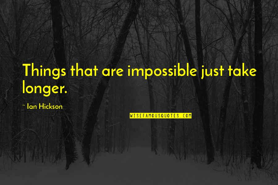 Love In The Importance Of Being Earnest Quotes By Ian Hickson: Things that are impossible just take longer.