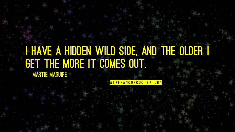 Love In The Importance Of Being Earnest Quotes By Martie Maguire: I have a hidden wild side, and the