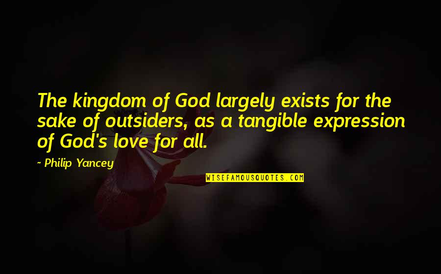 Love In The Outsiders Quotes By Philip Yancey: The kingdom of God largely exists for the