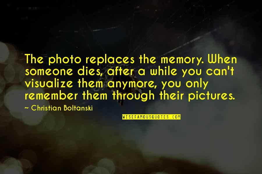 Love Insects Quotes By Christian Boltanski: The photo replaces the memory. When someone dies,