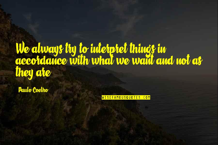 Love Insects Quotes By Paulo Coelho: We always try to interpret things in accordance